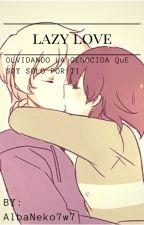 LAZY LOVE by AlbaNeko7w7