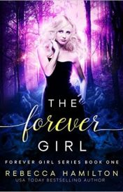 The Forever Girl by Rebecca Hamilton by ParanormalAuthor