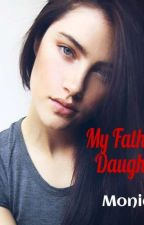 My Father's Daughter (ON HOLD!) by MonikaV_