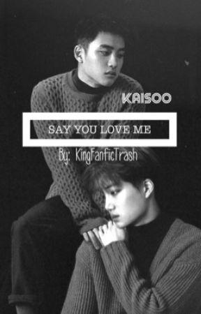 Say You Love Me || Kaisoo by KingFanficTrash