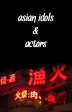 asian idols & actors by Dejuuhh
