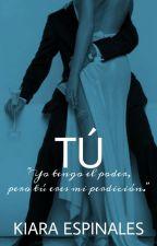 Tú © - [Serie Apariencias] [Libro #3] by KiaraEspinales