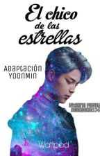 El chico de las estrellas/Adaptación YoonMin by monkookie174