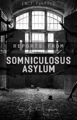 Đọc truyện [✓] [NCT Dream] Báo cáo từ viện tâm thần Somniculosus