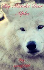 Big mistake dear alpha by zany0989