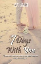 7Days With YOU (COMPLETED) by Ayy_Rizuki