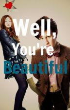(11/Amy Doctor Who) Well, you're beautiful by AmeliaXpond