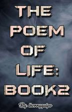 POEM OF LIFE : BOOK 2  by lherrygulpo