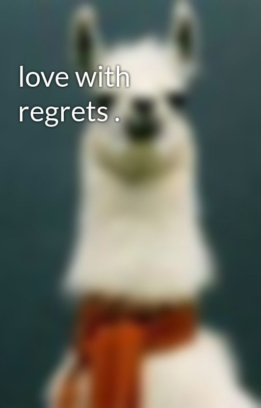 love with regrets . by MariamOlaya