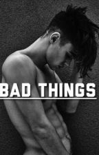 bad things. c.d  by magconxdolansxbaesx