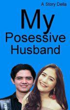 My Posessive Husband (ILYMT Season 2) by dellawir