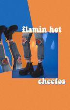 FLAMIN HOT CHEETOS.  __ RANTS by livvieisafangirl