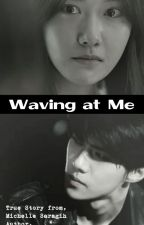 Waving at Me (COMPLETE) by Hyull_Fanfiction