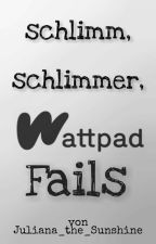 Wattpad Fails - Das schlimmste vom Schlimmen by Juliana_The_Sunshine