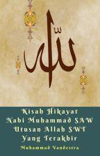 Kisah Hikayat Nabi Muhammad SAW Utusan Allah SWT Yang Terakhir by MuhammadVandestra