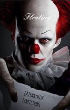 Floating [A Pennywise Fanfiction] by FanficPanderz