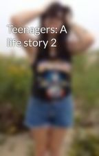 Teenagers: A life story 2 by losingyouforgood