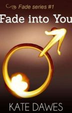 FADE INTO YOU by KATE DAWES by d0motto