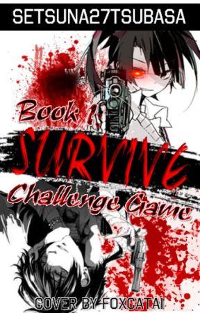 Book 1 : Survive - challange game by setsuna27tsubasa