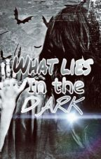 What LIES in the Dark by Queen_KAN