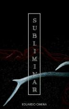 SUBLIMINAR  by eduomena