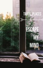 Escape My Mind by Trade_Places
