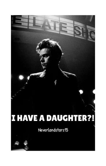 I HAVE A DAUGHTER?! ™ || Harry Styles //