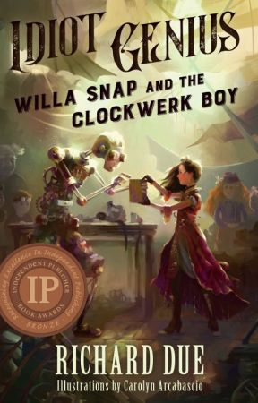 Idiot Genius: Willa Snap and the Clockwerk Boy by RichardDue