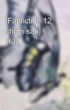 [Fanfiction 12 chòm sao] Hủy. by JoanCandice1012
