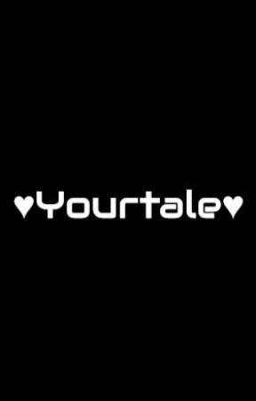 ♥Yourtale♥ by XxLocked_SoulxX