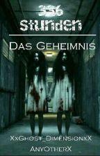 336 Stunden - Das Geheimnis  by XxGhost_DimensionxX