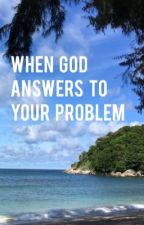 When God Answers to Your Problem by SerenaTan19