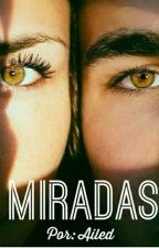 Miradas (COMPLETA) by Ailed_0017