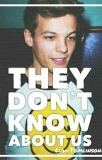 They Don't Know About Us (Louis Tomlinson y tú) by Luu-Tomlinson