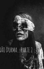 NÃO DURMA... PARTE 2 (CONCLUÍDO) by Meio_termo