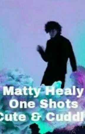 Matty Healy, One Shots, Cute & Cuddly. by mashedmalik