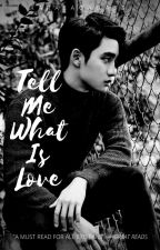 Tell Me What is Love (D.O. Kyungsoo/EXO Fanfic) by Raralagaga33