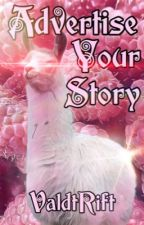 Advertise Your Story!!! by ValdtRift
