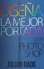 Diseña La Mejor Portada Con Photoshop by JulianRade