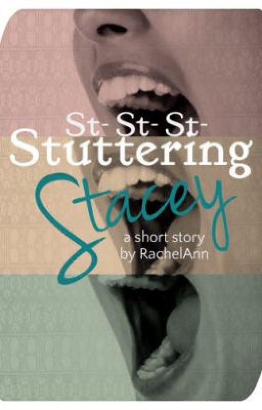 St-St-St-Stuttering Stacey by RachelAnn08642