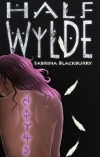 Half Wylde (Completed) Book 1 by SabrinaBlackburry