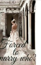 Forced to marry who? (Complete) by dancingin1D