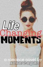 Life Changing Moments by xoxoreagan