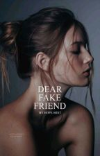Dear Fake Friend by Hope-Mist