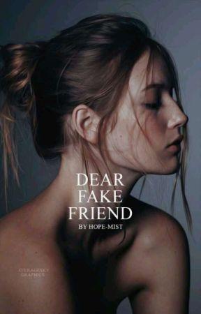 Dear Fake Friend by Hope-Mist