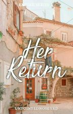 Her Return ( EMPIRE SERIES #1 ) - Completed ✅ by unpointednoseyxd