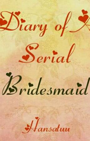 Diary Of A Serial Bridesmaid by Hansatuu