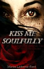 Kiss Me Soulfully. || Book 2 {Now Editing} by Maroon1479
