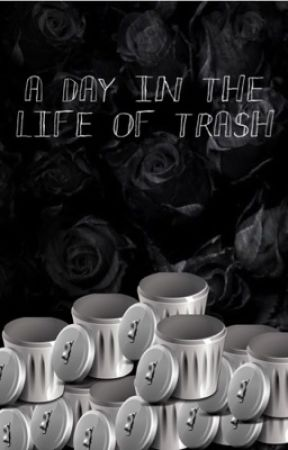 A Day in the Life of Trash by Like_A_Jacket_Slut