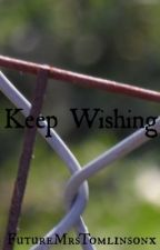 Keep Wishing (One Direction) by ignorebutterfliesx